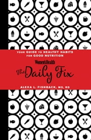 Women's Health The Daily Fix - Your Guide to Healthy Habits for Good Nutrition ebook by Alexa L. Fishback