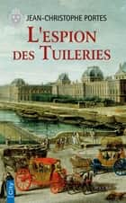 L'espion des Tuileries (T.4) eBook by Jean-Christophe Portes