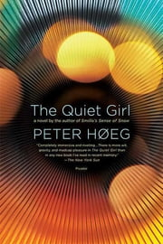 The Quiet Girl - A Novel ebook by Peter Høeg,Nadia Christensen