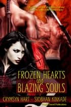 Frozen Hearts and Blazing Souls ebook by Crymsyn Hart, Siobhan Kinkade