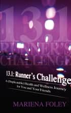 13.1: Runner's Challenge - A (Duplicatable) Health and Wellness Journey for You and Your Friends ebook by Mariena Foley