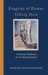 Evagrius Of Pontus: Talking Back - A Monastic Handbook for Combating Demons ebook by