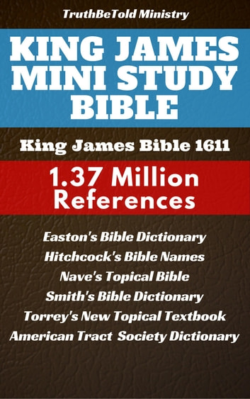 King James Mini Study Bible - King James Authorized Version 1611 - 1.3 Million References ebook by TruthBeTold Ministry,Joern Andre Halseth,Matthew George Easton,American Tract Society,William Wilberforce Rand,Edward Robinson,Roswell D. Hitchcock,Orville James Nave,William Smith,Reuben Archer Torrey,King James