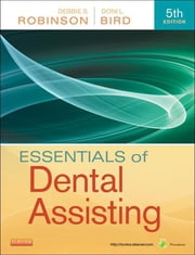 Essentials of Dental Assisting - E-Book ebook by Debbie S. Robinson, CDA, MS,Doni L. Bird, CDA, RDA, RDH, MA
