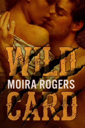 Wild Card - Down & Dirty, #1 ebook by Moira Rogers