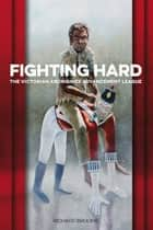 Fighting Hard - The Victorian Aborigines Advancement League ebook by Richard Broome