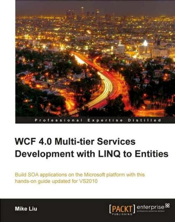 WCF 4.0 Multi-tier Services Development with LINQ to Entities ebook by Mike Liu