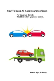 How To Make An Auto Insurance Claim ebook by A. Ramsey