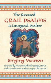 The Revised Grail Psalms - Singing Version: A Liturgical Psalter ebook by The Benedictine Monks of Conception Abbe