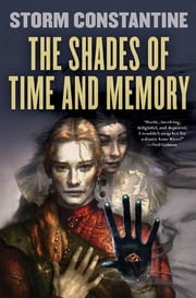 The Shades of Time and Memory - The Second Book of the Wraeththu Histories ebook by Storm Constantine