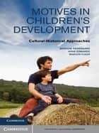 Motives in Children's Development - Cultural-Historical Approaches ebook by Mariane Hedegaard, Anne Edwards, Marilyn Fleer