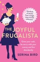The Joyful Frugalista - Grow your cash, be savvy with your money and live abundantly ebook by Serina Bird