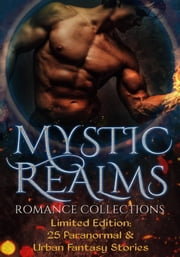 Mystic Realms - A Limited Edition Collection of Paranormal & Urban Fantasy Romances ebook by Nicole Morgan
