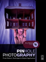 Pinhole Photography - From Historic Technique to Digital Application ebook by Eric Renner
