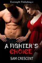 A Fighter's Choice ebook by Sam Crescent