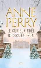 Le Curieux Noël de Mrs Ellison ebook by Anne PERRY, Pascale HAAS