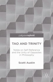 Tao and Trinity: Notes on Self-Reference and the Unity of Opposites in Philosophy ebook by S. Austin