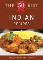 The 50 Best Indian Recipes - Tasty, fresh, and easy to make! ebook by Adams Media
