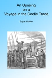 An Uprising on a Voyage in the Coolie Trade. Illustrated. ebook by Edgar Holden