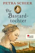Die Bastardtochter ebook by Petra Schier, Peter Palm