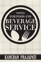 Notes for Food and Beverage Service ebook by Kanchan Prajapati