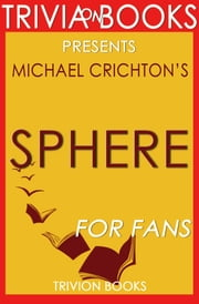 Sphere: A Novel by Michael Crichton (Trivia-On-Books) ebook by Trivion Books