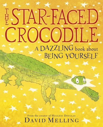 The Star-faced Crocodile - A dazzling book about being yourself ebook by David Melling