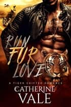 Run Fur Love (BBW Tiger Shifter Romance) ebook by Catherine Vale