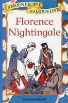 Florence Nightingale - Famous People, Famous Lives ebook by Emma Fischel