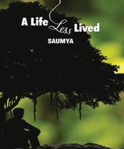 A Life Less Lived ebook by Saumya  Misra