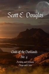Gods of the Darklands No 4 - Fertility and Artisans (Freya and Cairn) ebook by Scott E. Douglas