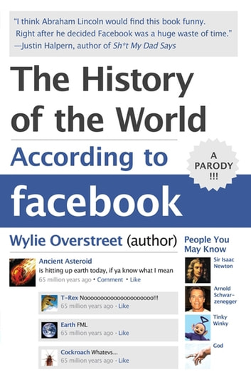 The History of the World According to Facebook ebook by Wylie Overstreet