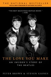 The Love You Make - An Insider's Story of the Beatles ebook by Peter Brown,Steven Gaines