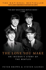 The Love You Make - An Insider's Story of the Beatles ebook by Peter Brown,Steven Gaines,Anthony DeCurtis