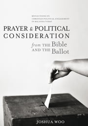 Prayer & Political Consideration - How & What to Pray For? ebook by Joshua Woo