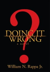 Doing it Wrong? ebook by William N. Rappa Jr.