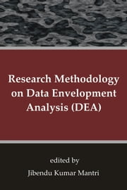 Research Methodology on Data Envelopment Analysis (DEA) ebook by Mantri, Jibendu Kumar