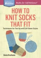 How to Knit Socks That Fit ebook by Donna Druchunas