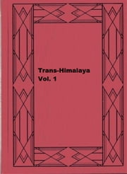 Trans-Himalaya, Vol. 1 - Discoveries and Adventurers in Tibet ebook by Sven Anders Hedin