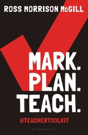 Mark. Plan. Teach. - Save time. Reduce workload. Impact learning. ebook by Ross Morrison McGill