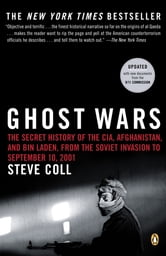 Ghost Wars - The Secret History of the CIA, Afghanistan, and bin Laden, from the Soviet Invas ion to September 10, 2001 ebook by Steve Coll