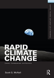 Rapid Climate Change - Causes, Consequences, and Solutions ebook by Scott G. McNall