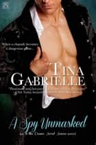 A Spy Unmasked ebook by Tina Gabrielle