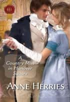 A Country Miss in Hanover Square ebook by Anne Herries