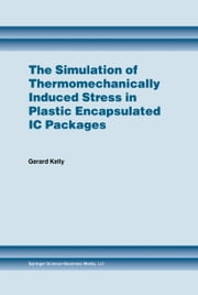 The Simulation of Thermomechanically Induced Stress in Plastic Encapsulated IC Packages ebook by Gerard Kelly