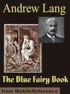 The Blue Fairy Book (Mobi Classics) ebook by Andrew Lang