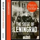 The Siege of Leningrad: History in an Hour audiobook by Rupert Colley, Jonathan Keeble
