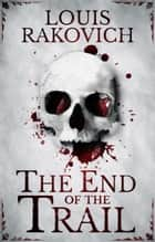 The End of the Trail ebook by Louis Rakovich