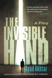The Invisible Hand ebook by Ayad Akhtar