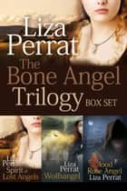 The Bone Angel Trilogy Boxset: French Historical Family Life Saga ebook by Liza Perrat